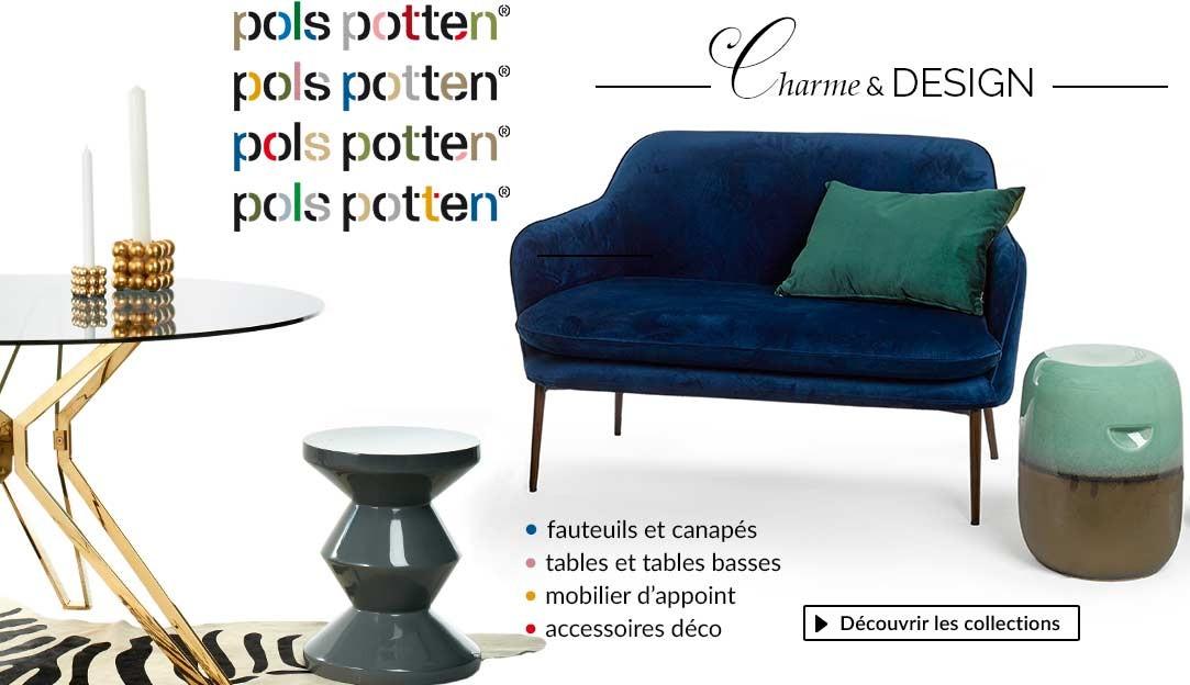 Charme & Design : fauteuils et canapés, tables et tables basses, mobilier d'appoint et accessoires Pols Potten